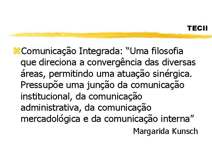 """TECII z. Comunicação Integrada: """"Uma filosofia que direciona a convergência das diversas áreas, permitindo"""