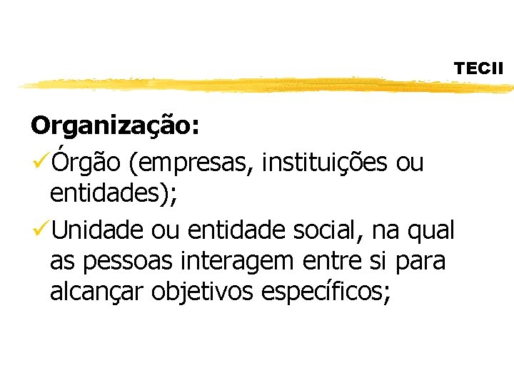 TECII Organização: üÓrgão (empresas, instituições ou entidades); üUnidade ou entidade social, na qual as