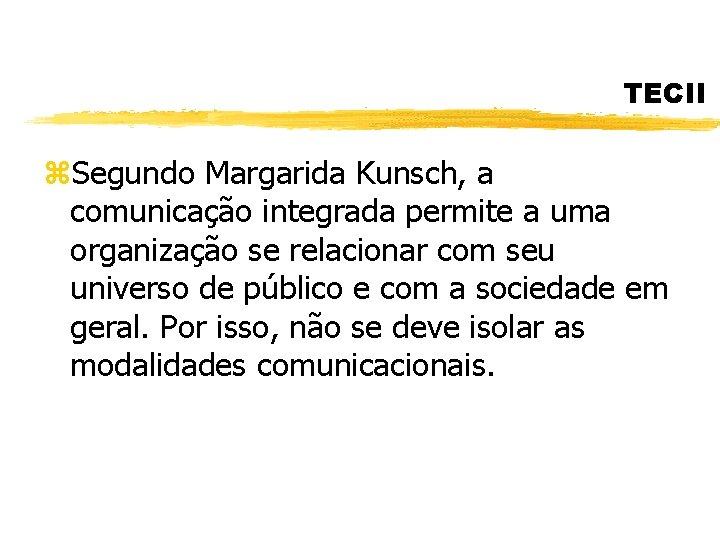 TECII z. Segundo Margarida Kunsch, a comunicação integrada permite a uma organização se relacionar