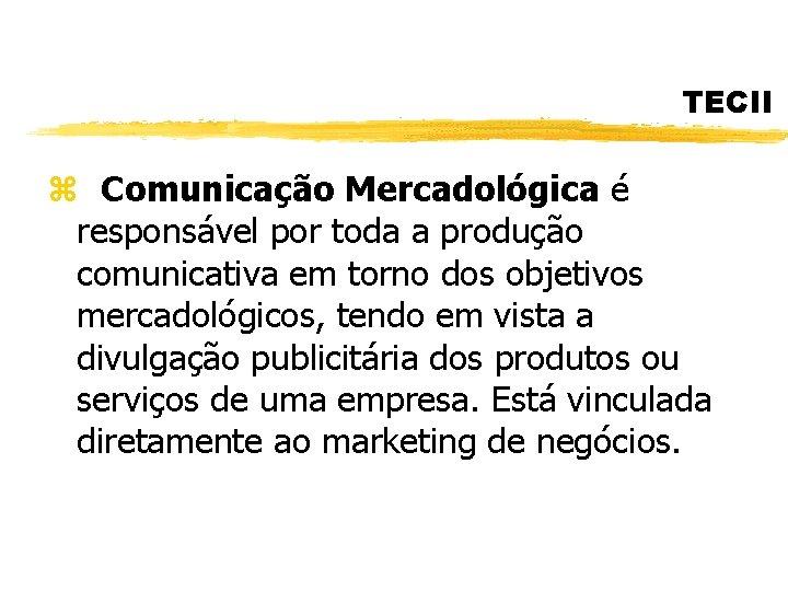 TECII z Comunicação Mercadológica é responsável por toda a produção comunicativa em torno dos