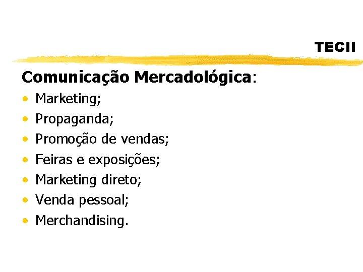 TECII Comunicação Mercadológica: • • Marketing; Propaganda; Promoção de vendas; Feiras e exposições; Marketing