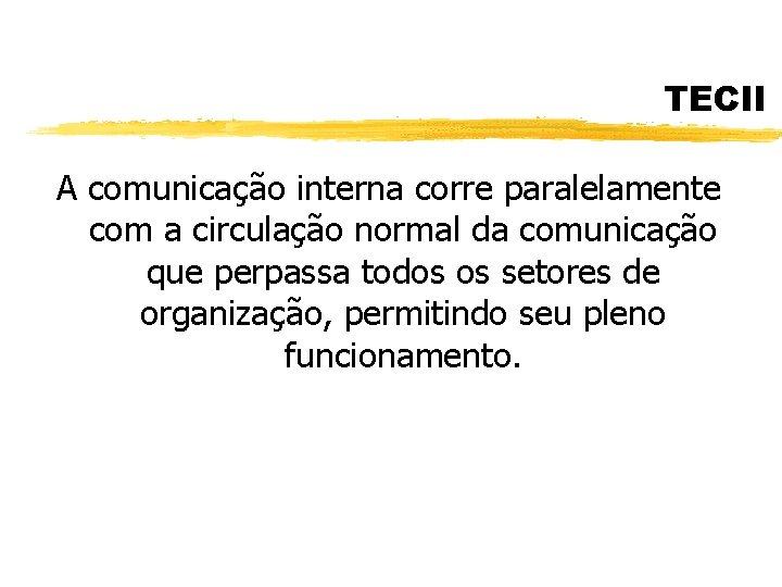 TECII A comunicação interna corre paralelamente com a circulação normal da comunicação que perpassa