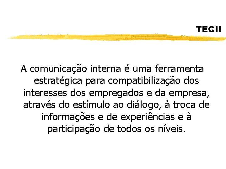 TECII A comunicação interna é uma ferramenta estratégica para compatibilização dos interesses dos empregados