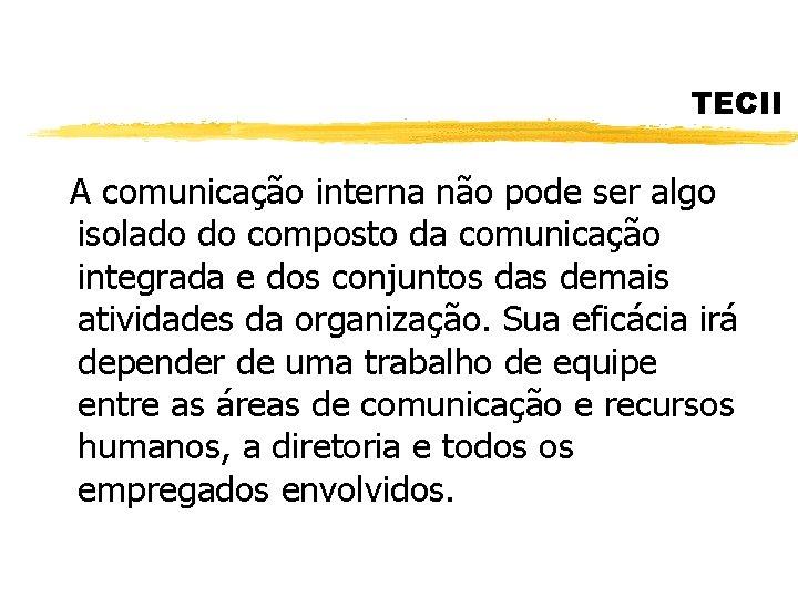 TECII A comunicação interna não pode ser algo isolado do composto da comunicação integrada