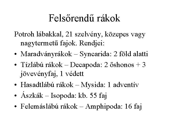 Felsőrendű rákok Potroh lábakkal, 21 szelvény, közepes vagy nagytermetű fajok. Rendjei: • Maradványrákok –