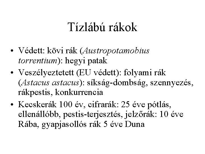 Tízlábú rákok • Védett: kövi rák (Austropotamobius torrentium): hegyi patak • Veszélyeztetett (EU védett):