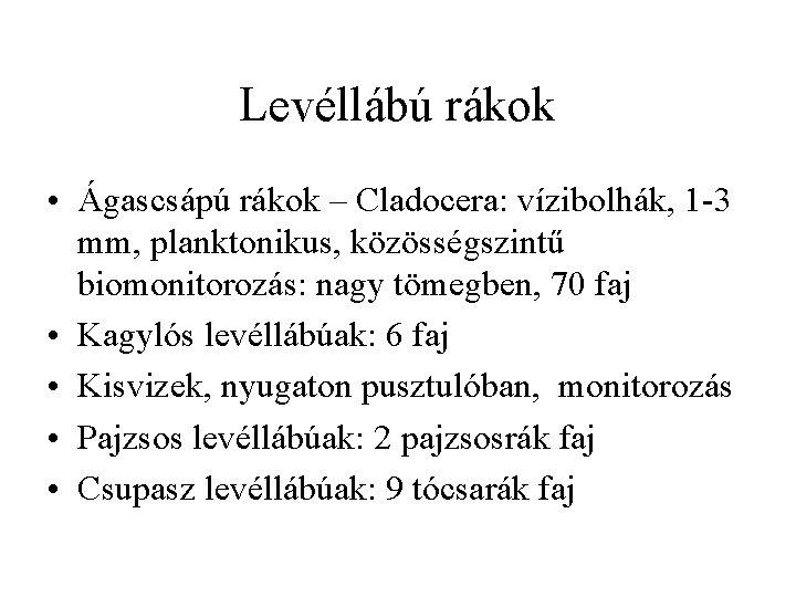 Levéllábú rákok • Ágascsápú rákok – Cladocera: vízibolhák, 1 -3 mm, planktonikus, közösségszintű biomonitorozás: