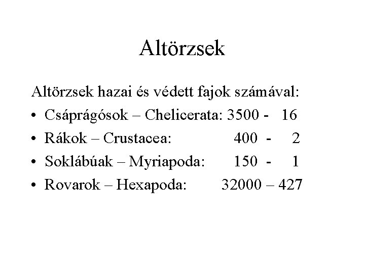 Altörzsek hazai és védett fajok számával: • Csáprágósok – Chelicerata: 3500 - 16 •