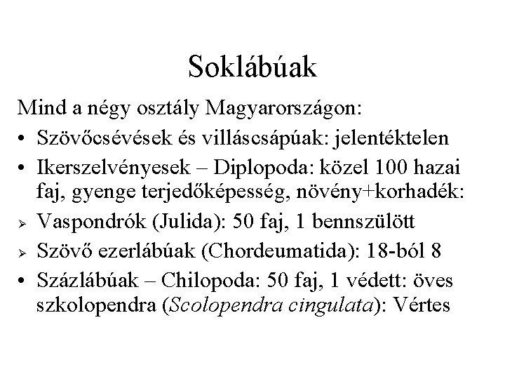 Soklábúak Mind a négy osztály Magyarországon: • Szövőcsévések és villáscsápúak: jelentéktelen • Ikerszelvényesek –