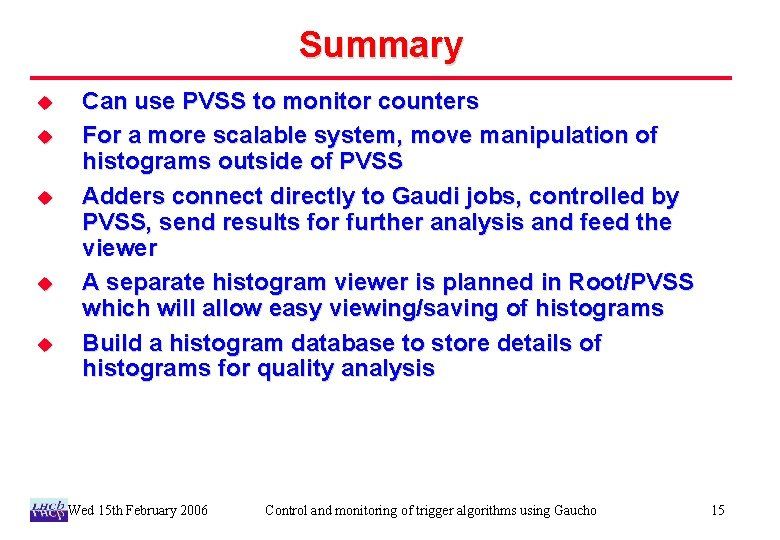 Summary u u u Can use PVSS to monitor counters For a more scalable