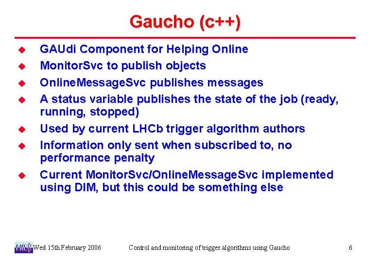 Gaucho (c++) u u u u GAUdi Component for Helping Online Monitor. Svc to