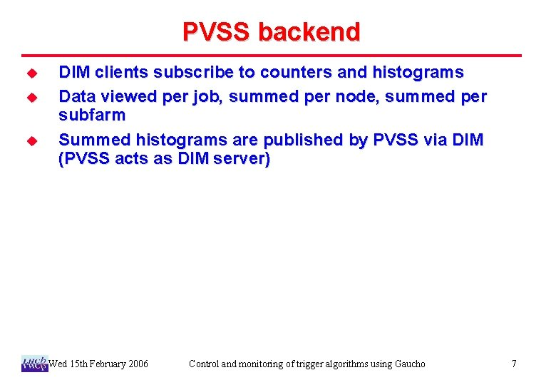 PVSS backend u u u DIM clients subscribe to counters and histograms Data viewed