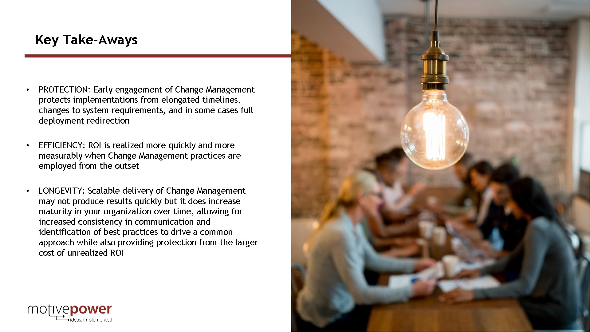 Key Take-Aways • PROTECTION: Early engagement of Change Management protects implementations from elongated timelines,