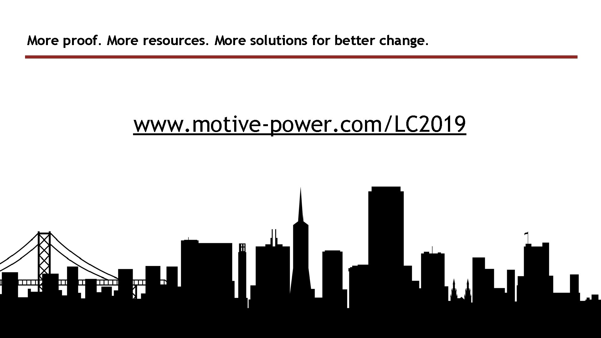 More proof. More resources. More solutions for better change. www. motive-power. com/LC 2019 13