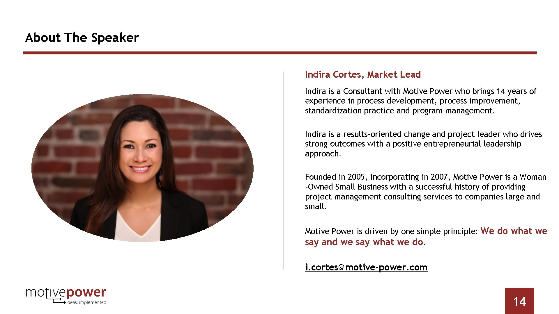 About The Speaker Indira Cortes, Market Lead Indira is a Consultant with Motive Power