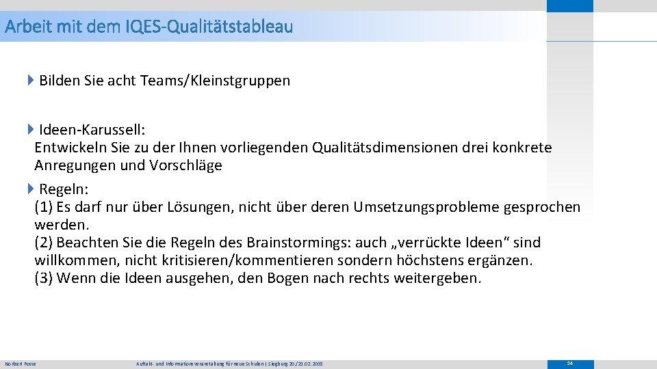 Arbeit mit dem IQES-Qualitätstableau 4 Bilden Sie acht Teams/Kleinstgruppen 4 Ideen-Karussell: Entwickeln Sie zu