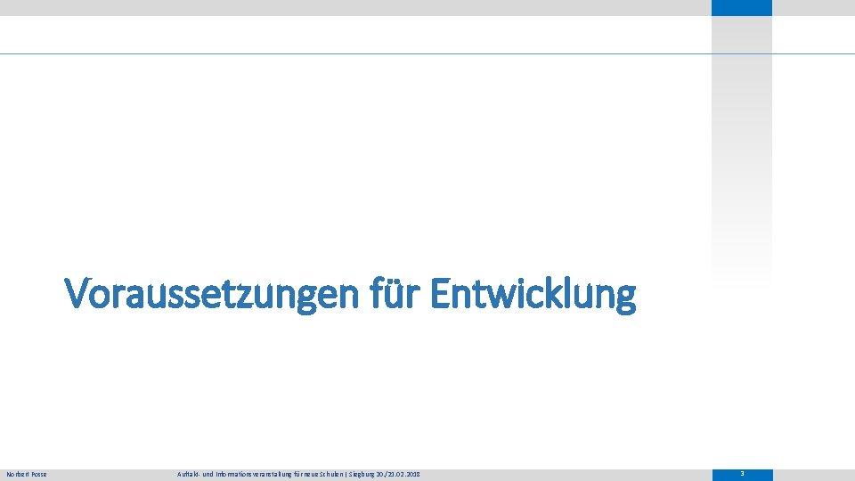 Voraussetzungen für Entwicklung Norbert Posse Auftakt- und Informationsveranstaltung für neue Schulen   Siegburg 20.