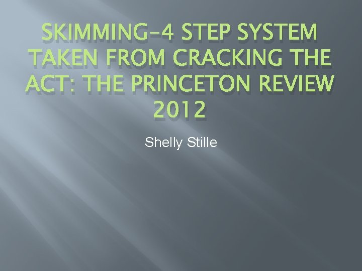 SKIMMING-4 STEP SYSTEM TAKEN FROM CRACKING THE ACT: THE PRINCETON REVIEW 2012 Shelly Stille