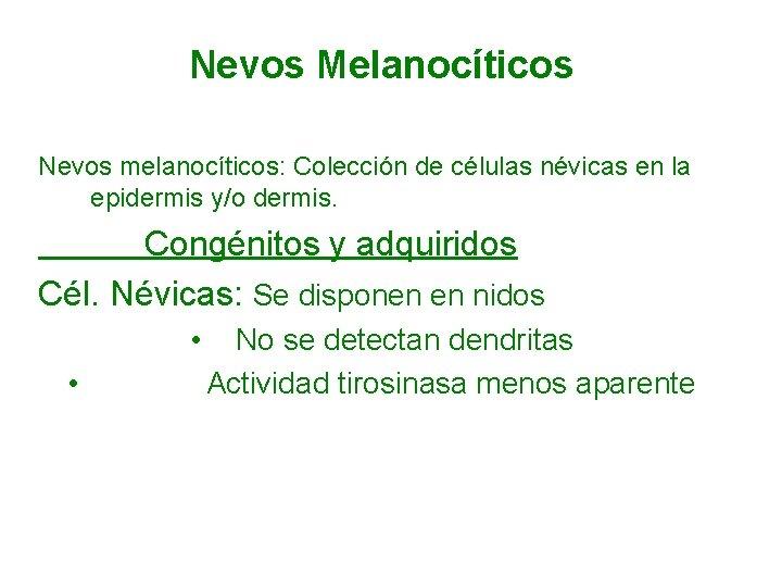 Nevos Melanocíticos Nevos melanocíticos: Colección de células névicas en la epidermis y/o dermis. Congénitos