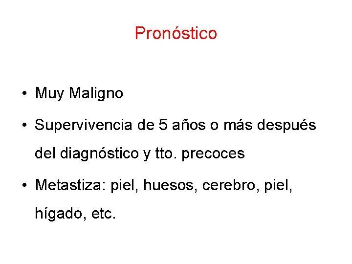Pronóstico • Muy Maligno • Supervivencia de 5 años o más después del diagnóstico