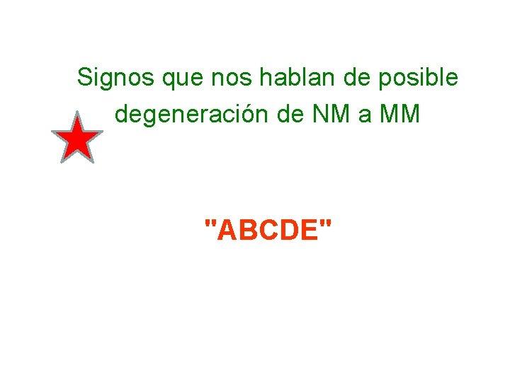 """Signos que nos hablan de posible degeneración de NM a MM """"ABCDE"""""""