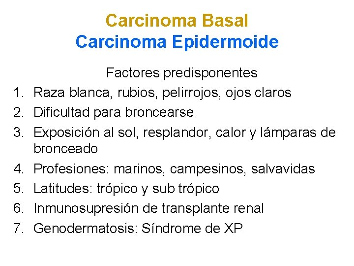 Carcinoma Basal Carcinoma Epidermoide 1. 2. 3. 4. 5. 6. 7. Factores predisponentes Raza