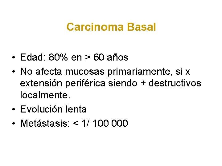 Carcinoma Basal • Edad: 80% en > 60 años • No afecta mucosas primariamente,