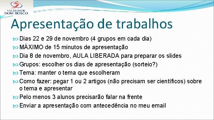 Apresentação de trabalhos Dias 22 e 29 de novembro (4 grupos em cada dia)
