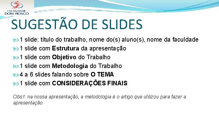 SUGESTÃO DE SLIDES 1 slide: título do trabalho, nome do(s) aluno(s), nome da faculdade