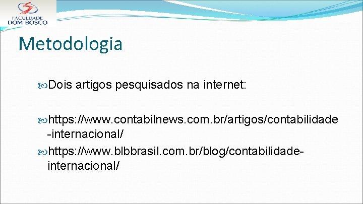 Metodologia Dois artigos pesquisados na internet: https: //www. contabilnews. com. br/artigos/contabilidade -internacional/ https: //www.
