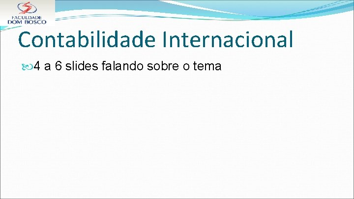 Contabilidade Internacional 4 a 6 slides falando sobre o tema