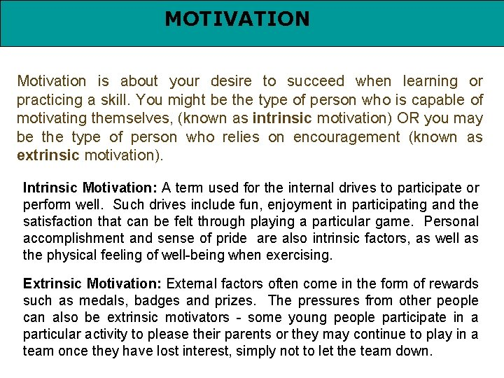 MOTIVATION Motivation is about your desire to succeed when learning or practicing a skill.