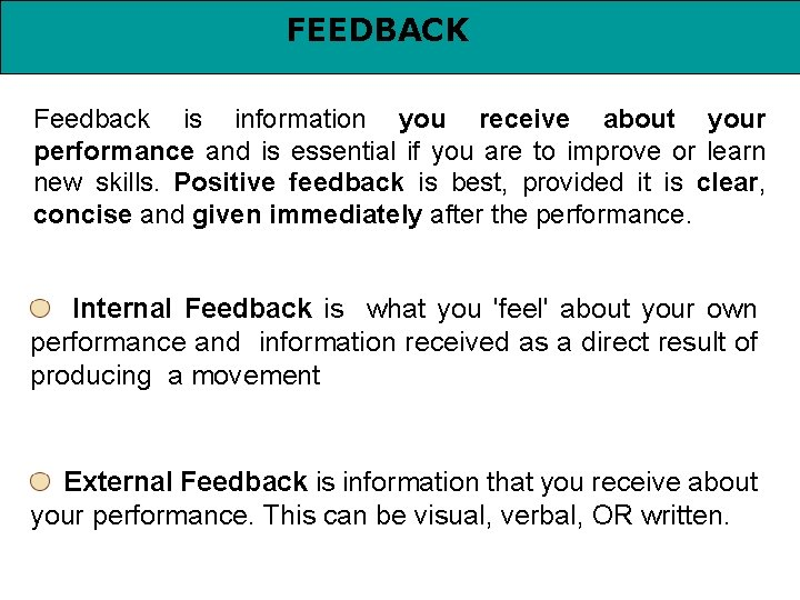 FEEDBACK Feedback is information you receive about your performance and is essential if you