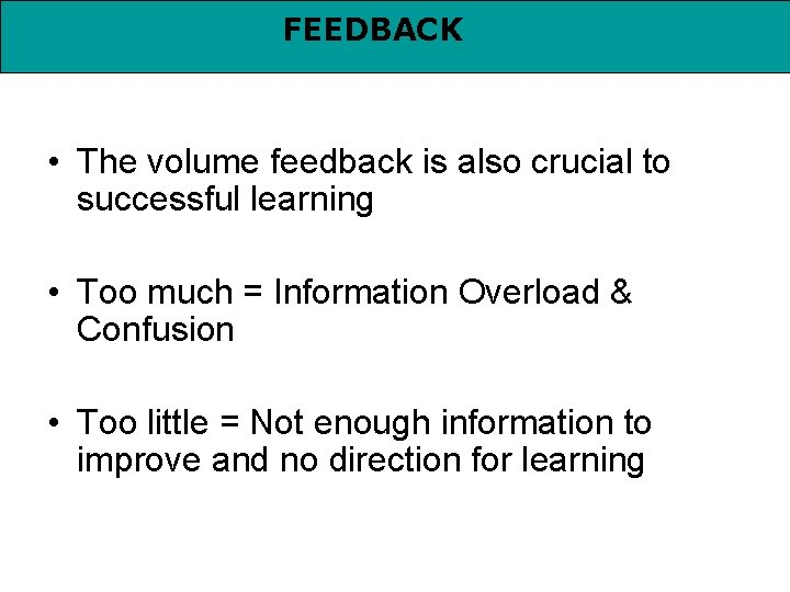 FEEDBACK • The volume feedback is also crucial to successful learning • Too much