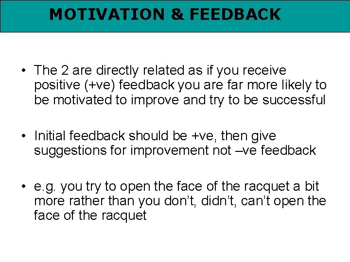 MOTIVATION & FEEDBACK • The 2 are directly related as if you receive positive