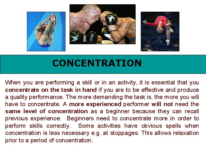 CONCENTRATION When you are performing a skill or in an activity, it is essential