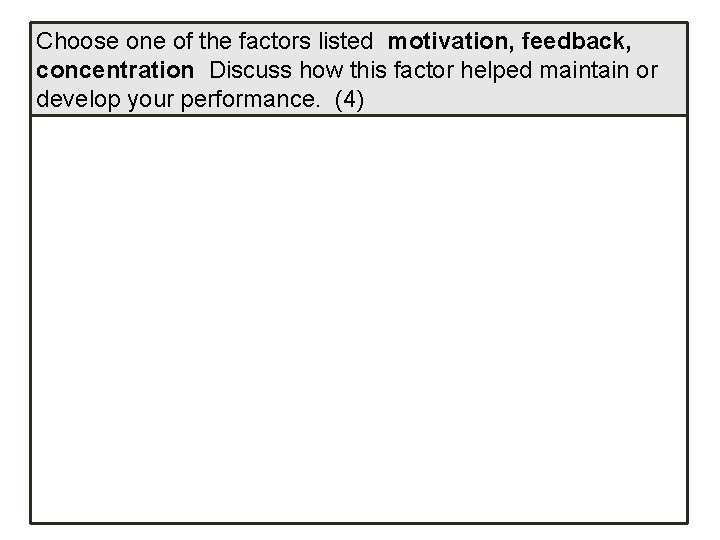 Choose one of the factors listed motivation, feedback, concentration Discuss how this factor helped