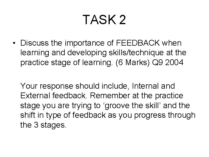 TASK 2 • Discuss the importance of FEEDBACK when learning and developing skills/technique at