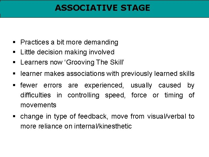 ASSOCIATIVE STAGE § Practices a bit more demanding § Little decision making involved §