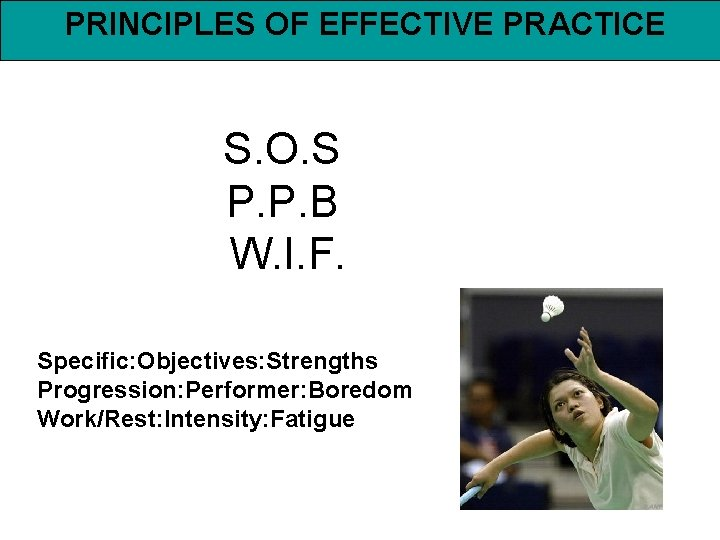 PRINCIPLES OF EFFECTIVE PRACTICE S. O. S P. P. B W. I. F. Specific: