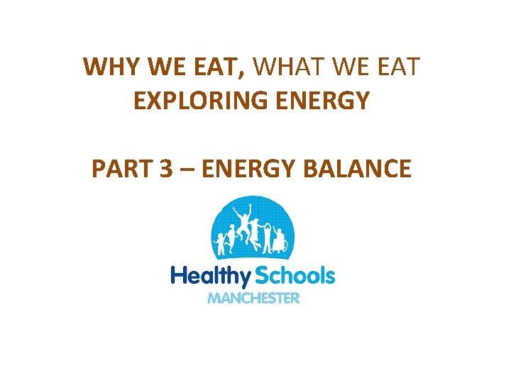 WHY WE EAT, WHAT WE EAT EXPLORING ENERGY PART 3 – ENERGY BALANCE