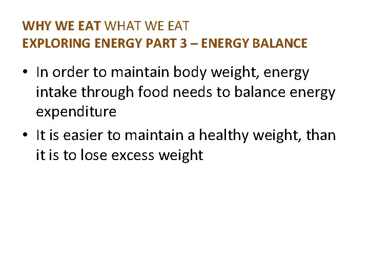 WHY WE EAT WHAT WE EAT EXPLORING ENERGY PART 3 – ENERGY BALANCE •