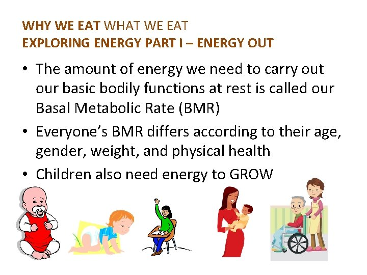 WHY WE EAT WHAT WE EAT EXPLORING ENERGY PART I – ENERGY OUT •