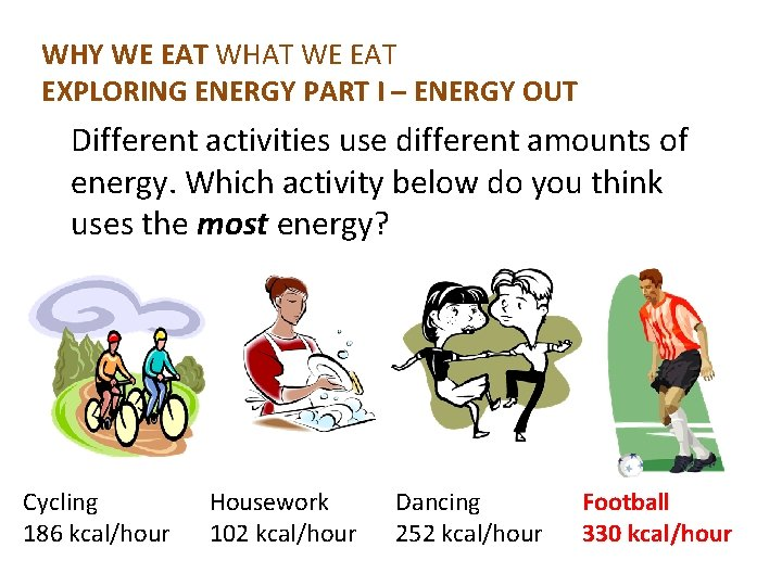 WHY WE EAT WHAT WE EAT EXPLORING ENERGY PART I – ENERGY OUT Different
