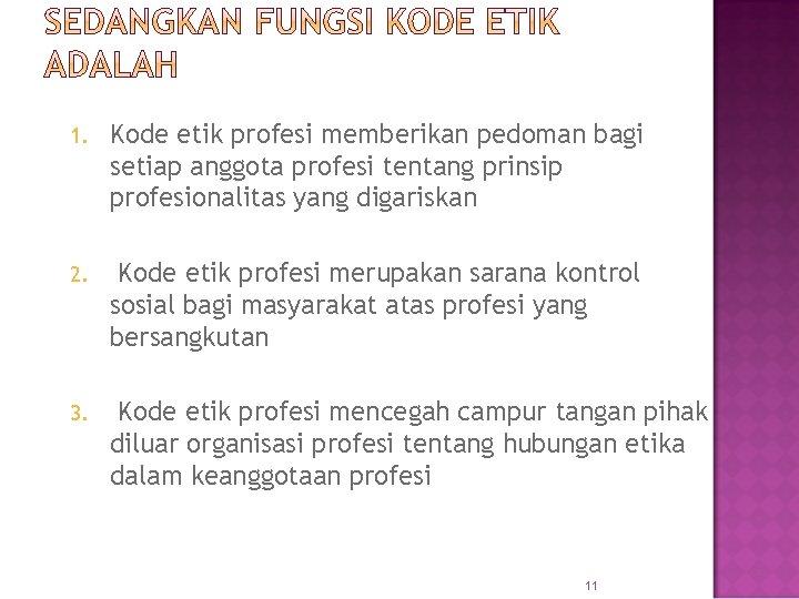 1. Kode etik profesi memberikan pedoman bagi setiap anggota profesi tentang prinsip profesionalitas yang