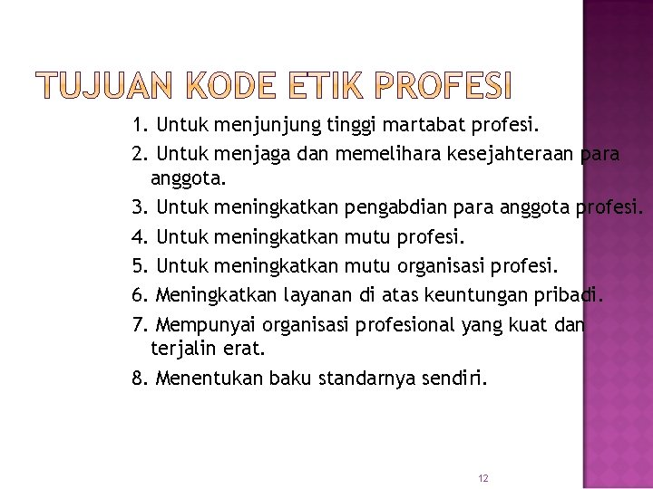 1. Untuk menjunjung tinggi martabat profesi. 2. Untuk menjaga dan memelihara kesejahteraan para anggota.