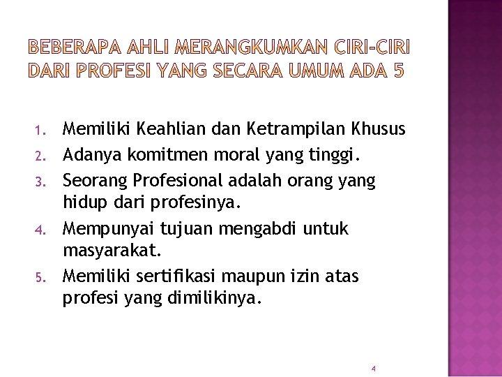1. 2. 3. 4. 5. Memiliki Keahlian dan Ketrampilan Khusus Adanya komitmen moral yang