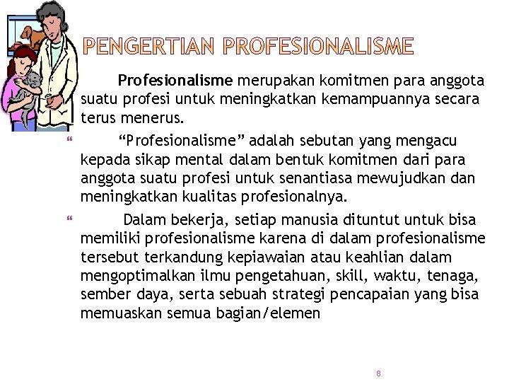 Profesionalisme merupakan komitmen para anggota suatu profesi untuk meningkatkan kemampuannya secara terus menerus.