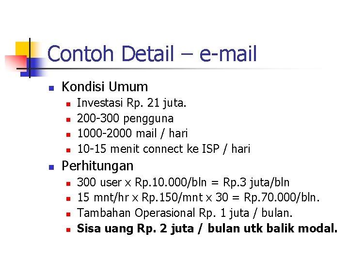 Contoh Detail – e-mail n Kondisi Umum n n n Investasi Rp. 21 juta.