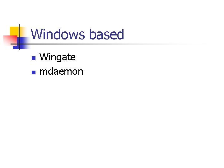 Windows based n n Wingate mdaemon